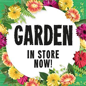 Garden range in store now